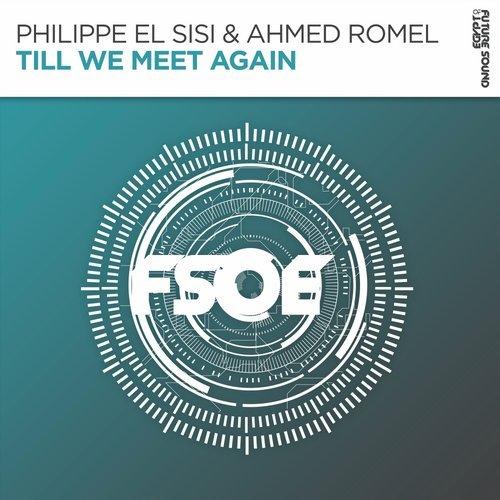 Philippe El Sisi & Ahmed Romel – Till We Meet Again [FSOE]
