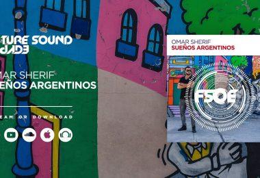 Omar Sherif – Sueños Argentinos [FSOE Recordings]